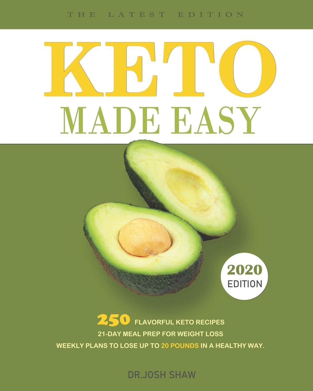 Keto Made Easy 250 Flavorful Keto Recipes 21 Day Meal Prep For Weight Loss Weekly Plans To Lose Up To 20 Pounds In A Healthy Way Shaw Dr Josh 9781701508262 Amazon Com Books