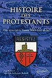 Histoire des Protestants une Minorité en France (XVIe-XXIe Siècle)