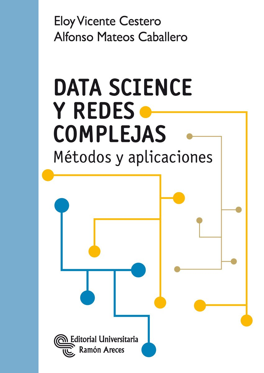 Data Science y Redes Complejas (Manuales) Tapa blanda – 10 ene 2018 Eloy Vicente Cestero 8499612989 Data analysis: general Data capture & analysis
