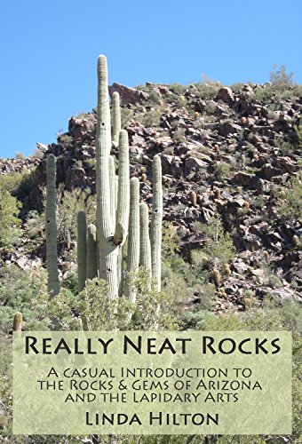 Really Neat Rocks: A casual introduction to the rocks & gems of Arizona and the lapidary arts