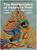 The Rediscovery of Ireland's Past: The Celtic Revival, 1830-1930