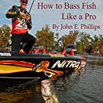 How to Bass Fish Like a Pro | John E. Phillips