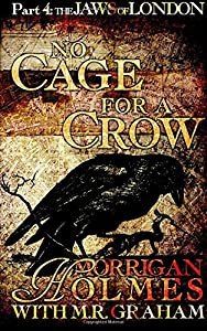 No Cage for a Crow, Part 4: The Jaws of London (Volume 4)