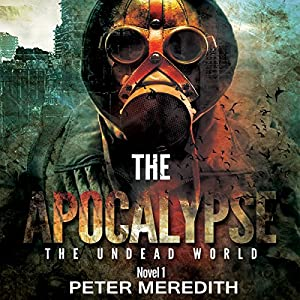 The Apocalypse: The Undead World Novel 1 (Volume 1) Hörbuch
