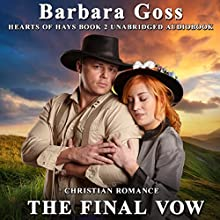 The Final Vow: Hearts of Hays, Book 2 Audiobook by Barbara Goss Narrated by Persephone Rose