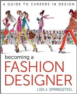 Becoming a Fashion Designer: Lisa Springsteel: 9781118143827