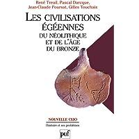 Civilisations égéennes (Les) [nouvelle édition]: Du néolithique et de l'Age de Bronze