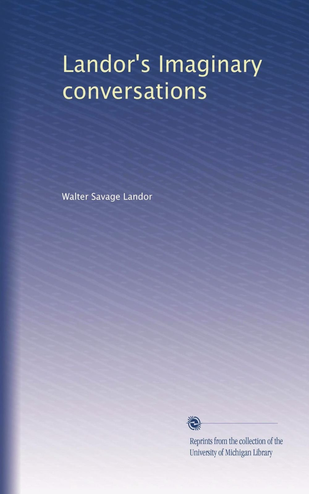 Landors Imaginary Conversations Walter Savage Landor Amazon