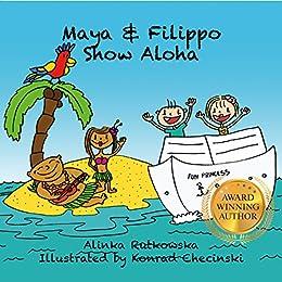 Maya & Filippo Show Aloha: Free Books for Kids Ages 4-8 (Maya & Filippo Adventure and Education for Kids Book 1) by [Rutkowska, Alinka]