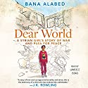 Dear World: A Syrian Girl's Story of War and Plea for Peace Audiobook by Bana Alabed Narrated by Lameece Issaq