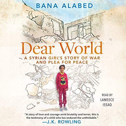 Dear World: A Syrian Girl's Story of War and Plea for Peace by Simon & Schuster Audio