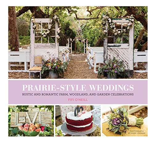 Prairie Style Weddings: Rustic and Romantic Farm, Woodland, and Garden Celebrations