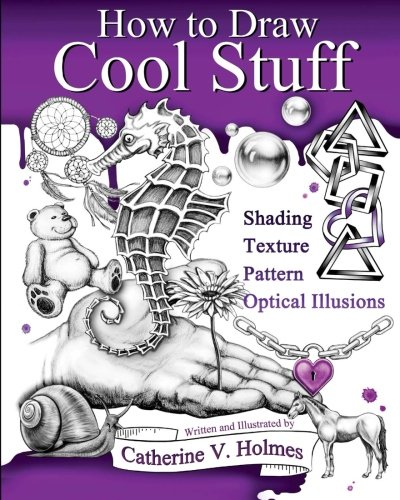 How to Draw Cool Stuff: Shading, Textures and Optical Illusions ()