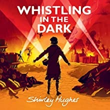 Whistling in the Dark Audiobook by Shirley Hughes Narrated by Charlotte Cole