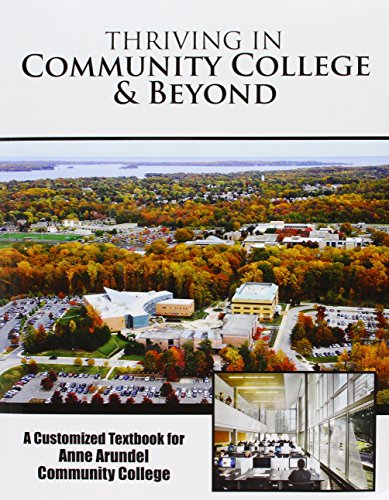 Thriving in Community College AND Beyond: A Customized Textbook for Anne Arundel Community College Julie Grignon
