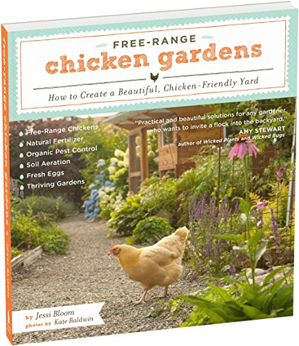 Free-Range Chicken Gardens: How to Create a Beautiful, Chicken-Friendly (Free Garden)
