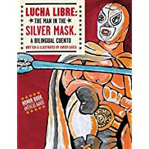 Lucha Libre: The Man in the Silver Mask: A Bilingual Cuento (Spanish Edition)