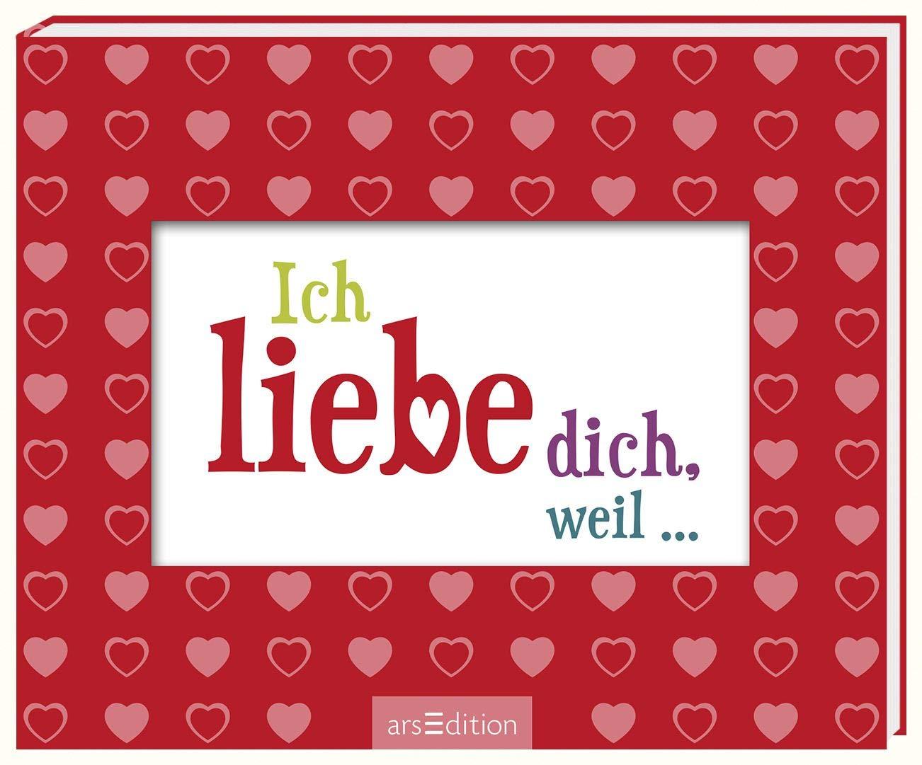 Ich Liebe Dich Weil ...