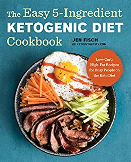 Book Cover: The Easy 5-Ingredient Ketogenic Diet Cookbook: Low-Carb, High-Fat Recipes for Busy People on the Keto Diet