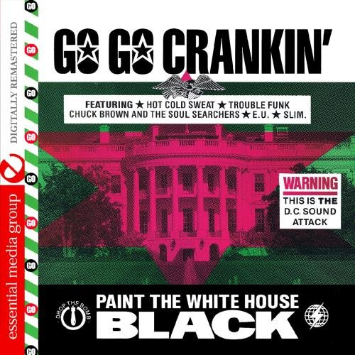 Go Go Crankin' - Paint The White House Black (Digitally Remastered)