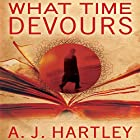 What Time Devours Audiobook by A. J. Hartley Narrated by Nick Sullivan