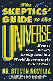 The Skeptics' Guide to the Universe: How to Know What's Really Real in a World Increasingly Full