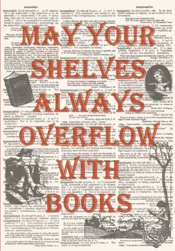 May Your Shelves Always Overflow With Books: Reading Journal for Book Lovers with Vintage Dictionary Art Cover (7x10 Inches)