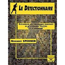 Le détectionnaire - E10: Dictionnaire des personnages principaux de la littérature policière et d'espionnage
