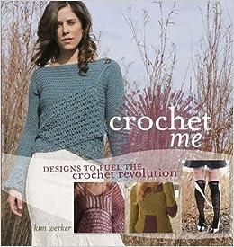cafa3616a4b4 Crochet Me  Kim Werker  9781596680449  Amazon.com  Books