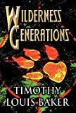 Wilderness Generations, Timothy Louis Baker, 1462674763