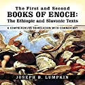 The First and Second Books of Enoch: The Ethiopic and Slavonic Texts: A Comprehensive Translation with Commentary Audiobook by Joseph B. Lumpkin Narrated by Dennis Logan