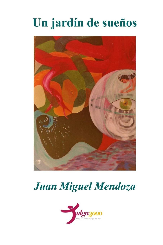 Un jardín de sueños: Amazon.es: Mendoza, Juan Miguel, Editores, Tulga3000: Libros