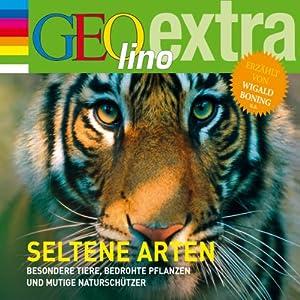 Seltene Arten. Besondere Tiere, bedrohte Pflanzen und mutige Naturschützer (GEOlino extra Hör-Bibliothek) Hörbuch