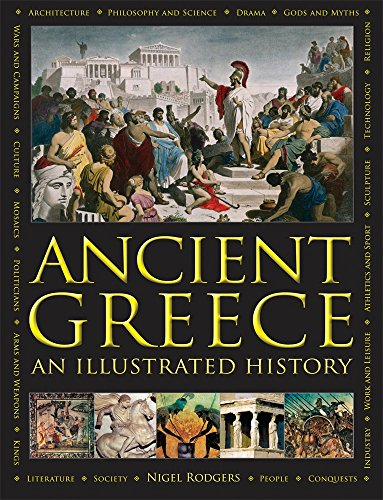 Ancient Greece: An Illustrated History: The Illustrated Encyclopedia; A Comprehensive History With 1000 Images