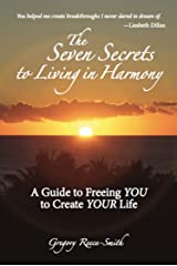 The Seven Secrets to Living in Harmony: A Guide to Freeing YOU to Create YOUR Life Kindle Edition