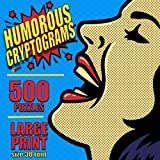 Humorous Cryptograms: 500 LARGE PRINT Cryptogram Puzzles Based on Famously Funny Quotes