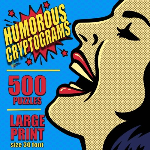 Humorous Cryptograms: 500 LARGE PRINT Cryptogram Puzzles Based on Famously Funny Quotes by CreateSpace Independent Publishing Platform