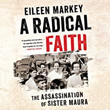 A Radical Faith: The Assassination of Sister Maura Audiobook by Eileen Markey Narrated by Karen White