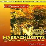 Adventure Guide to Massachusetts & Western Connecticut | Elizabeth L. Dugger