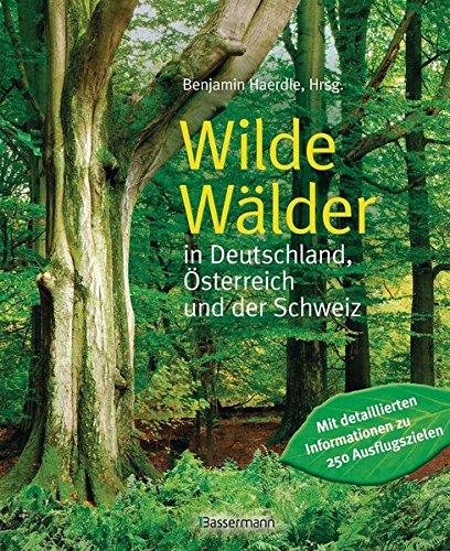 Wilde Wälder: in Deutschland, Österreich und der Schweiz