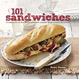 101 Sandwiches: A Collection of the Finest Sandwich Recipes from Around the World