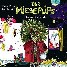 Der Miesepups hat was im Gesicht Hörbuch von Kirsten Fuchs Gesprochen von: Kirsten Fuchs