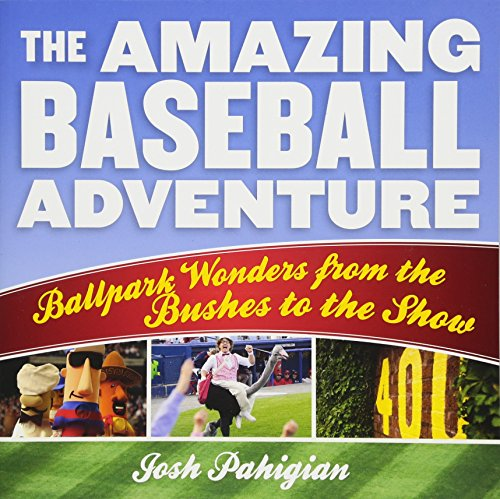 The Amazing Baseball Adventure: Ballpark Wonders from the Bushes to the Show (Bush Ball)
