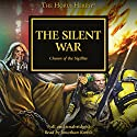 The Silent War: The Horus Heresy, Book 37 Audiobook by C Z Dunn, John French, Nick Kyme, Graham McNeill, Anthony Reynolds, Rob Sanders, James Swallow, Chris Wraight Narrated by Jonathan Keeble