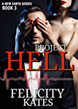 Project Hell--Part Three: A Serial Sci-fi Romance (The New Earth Series Book 3)