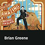 Brian Greene | Michael Ian Black,Brian Greene