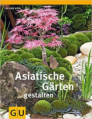 Asiatische Garten Gestalten Gu Garten Extra Amazon De Oliver