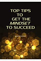 Top Tips to Get The Mindset To Succeed Kindle Edition