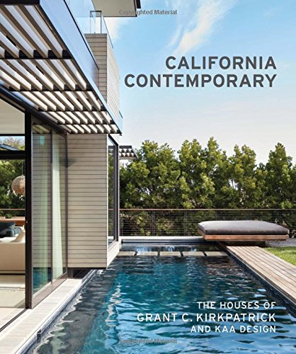 California Contemporary: The Houses of Grant C. Kirkpatrick and KAA Design by Princeton Architectural Press