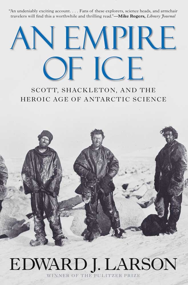 Read Online An Empire of Ice: Scott, Shackleton, and the Heroic Age of Antarctic Science PDF
